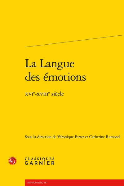 La Langue des émotions. XVIe-XVIIIe siècle