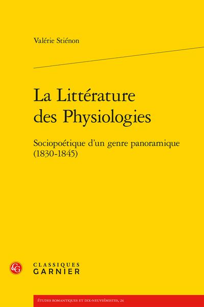 La Littérature des Physiologies. Sociopoétique d'un genre panoramique (1830-1845)