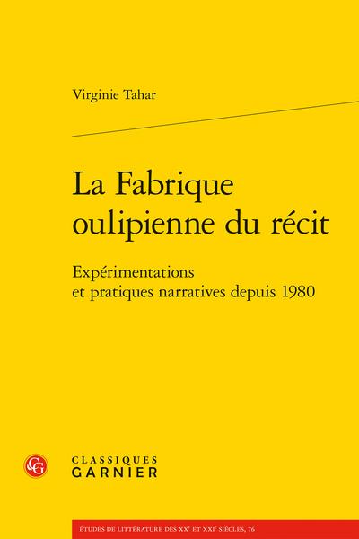 La Fabrique oulipienne du récit. Expérimentations et pratiques narratives depuis 1980
