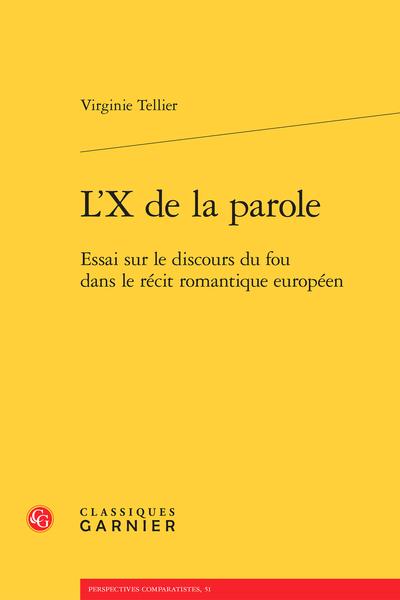 L'X de la parole. Essai sur le discours du fou dans le récit romantique européen
