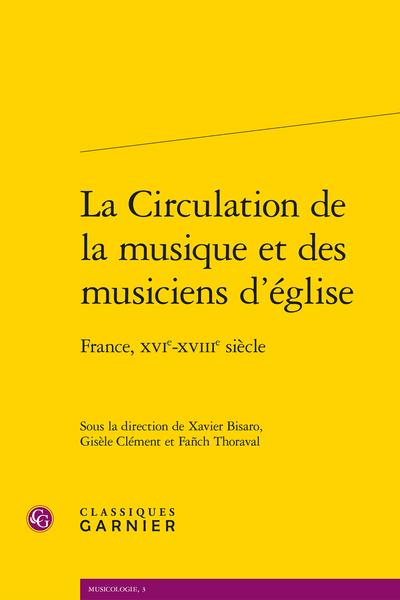 La Circulation de la musique et des musiciens d'église. France, XVIe-XVIIIe siècle