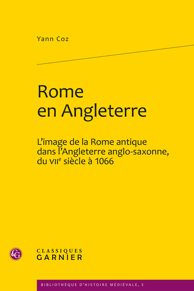 Rome en Angleterre. L'image de la Rome antique dans l'Angleterre anglo-saxonne, du VIIe siècle à 1066