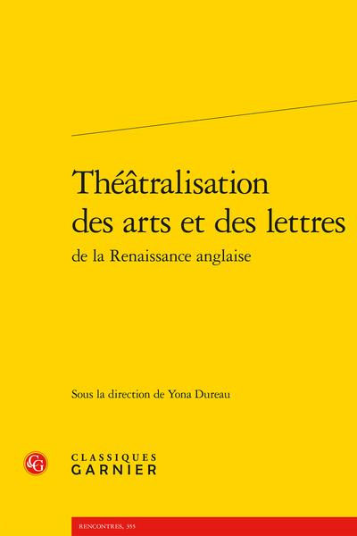 Théâtralisation des arts et des lettres de la Renaissance anglaise - The power of histrionics in Marlowe's Tamburlaine