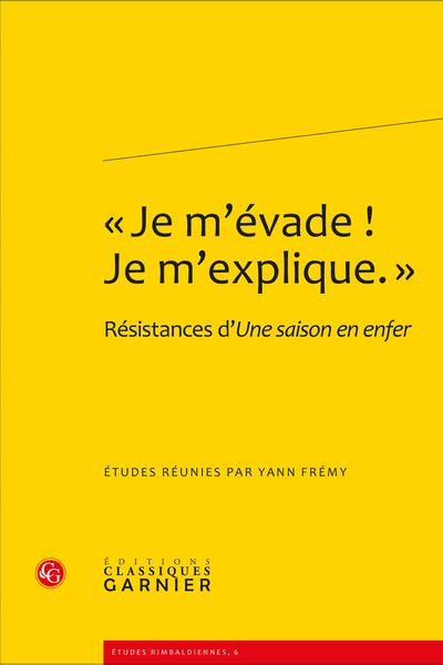 « Je m'évade ! Je m'explique. ». Résistances d'Une saison en enfer - L'enfer chez Arthur Rimbaud : appropriation d'un mythe et émergence d'un complexe