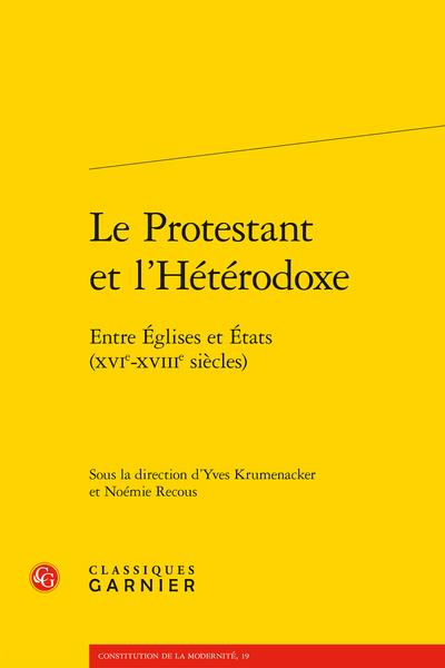 Le Protestant et l'Hétérodoxe. Entre Églises et États (XVIe-XVIIIe siècles)