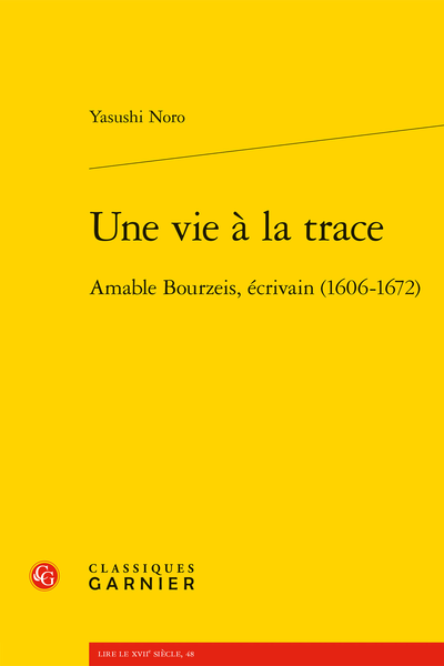 Une vie à la trace. Amable Bourzeis, écrivain (1606-1672)
