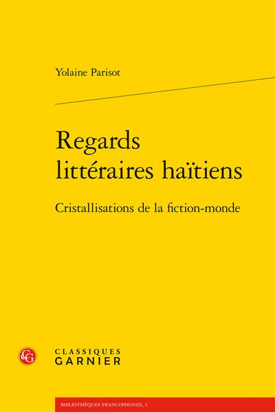 Regards littéraires haïtiens. Cristallisations de la fiction-monde