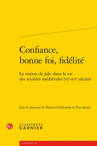 Confiance, bonne foi, fidélité. La notion de fides dans la vie des sociétés médiévales (VIe-XVe siècles)