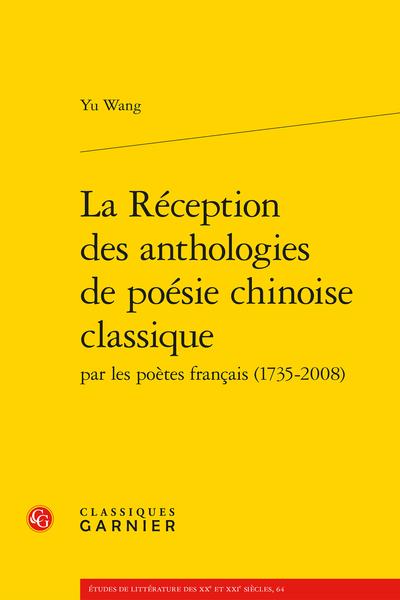 La Réception des anthologies de poésie chinoise classique par les poètes français (1735-2008) - Les anthologistes-poètes